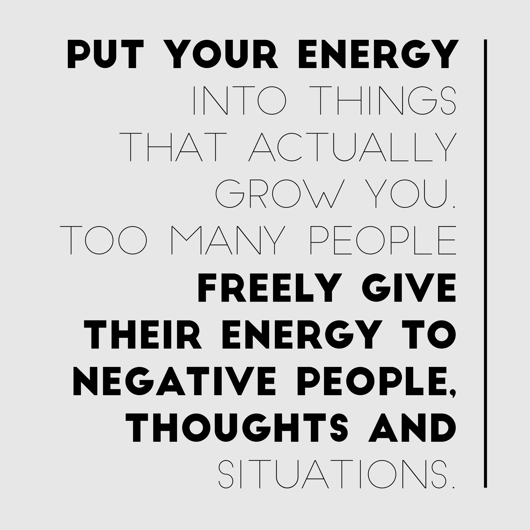 Wherever You Put Positive Energy Get It Back Should Never Waste Your Time Or On Negative People Situations Thoughts