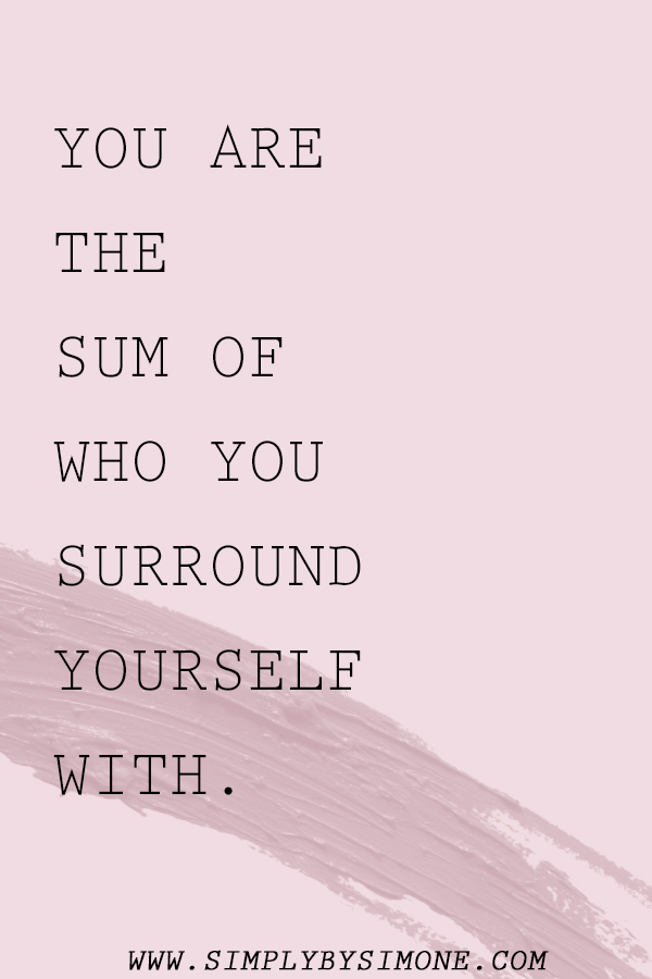 You Are The Sum Of Who You Surround Yourself With Simply By Simone